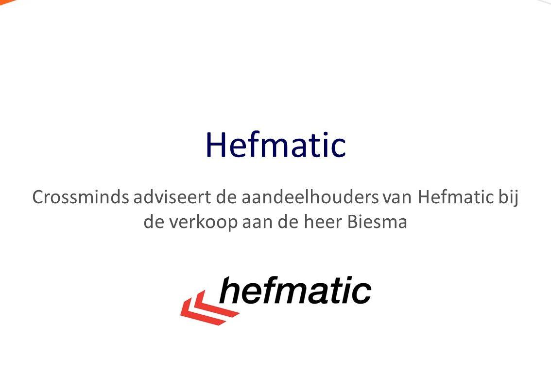 Crossminds adviseert de aandeelhouders in Hefmatic bij de verkoop aan de heer Biesma