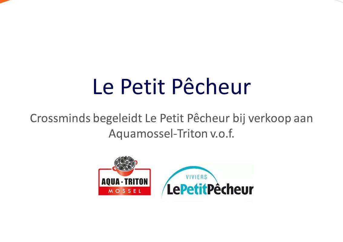 Crossminds begeleidt Le Petit Pêcheur bij verkoop aan Aquamossel-Triton v.o.f.