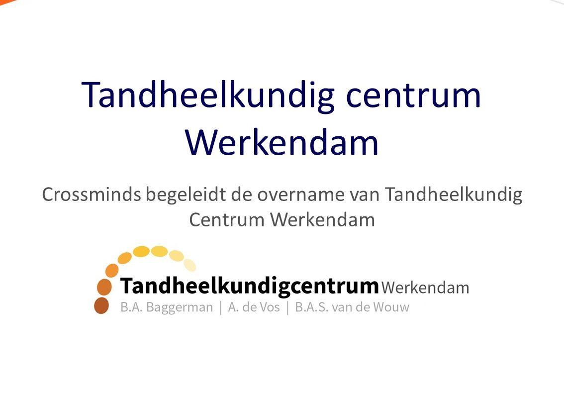 Crossminds begeleidt overname van Tandheelkundig Centrum Werkendam